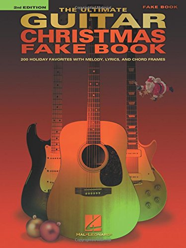 The Ultimate Guitar Christmas Fake Book: 200 Holiday Favorites (For Songs Chords Christmas Guitar)