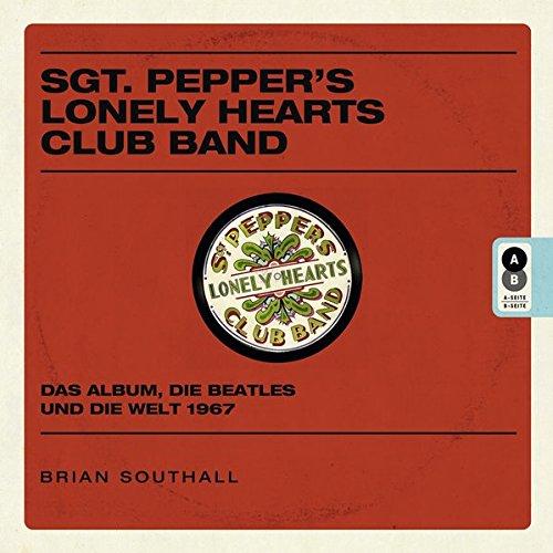 Sgt. Pepper's Lonely Hearts Club Band: Das Album, die Beatles und die Welt 1967