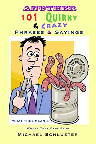 Another 101 Quirky & Crazy Phrases & Sayings: What They Mean & Where They Come From (Sayings Book Come From Where)