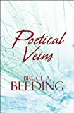 Poetical Veins, Bruce A. Beeding, 1608139255