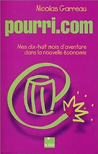 Pourri.com. Mes dix-huit mois d'aventure dans la nouvelle économie par Nicolas Garreau