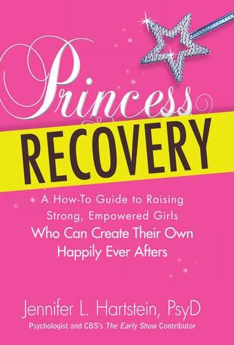 Princess Recovery: A How-to Guide to Raising Strong, Empowered Girls Who Can Create Their Own Happily Ever Afters PDF