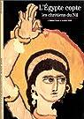 L'Egypte copte : Les Chrétiens du Nil par Cannuyer