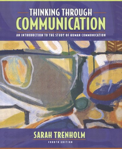 Thinking Through Communication: An Introduction to the Study of Human Communication (with Study Card) (4th Edition)