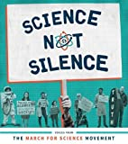 : Science Not Silence: Voices from the March for Science Movement (The MIT Press)