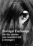 Foreign Exchange: (Or the Stories You Wouldn't Tell a Stranger), , 303734668X