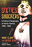 Sixties Shockers: A Critical Filmography of Horror Cinema, 1960-1969