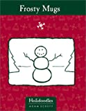 img - for Frosty Mugs (Holidoodles) book / textbook / text book