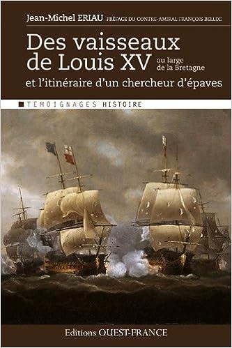 Livres gratuits en ligne Des vaisseaux de Louis XV au large de la Bretagne : Et l'itinéraire d'un chercheur d'épaves pdf epub