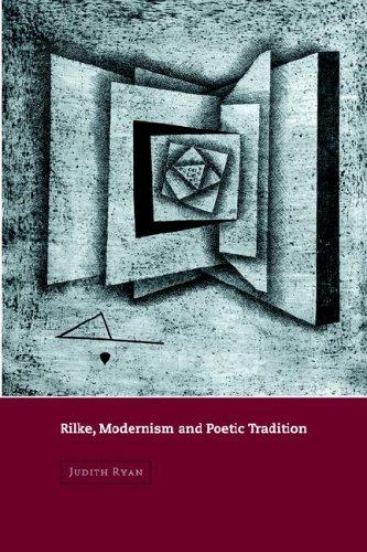 Rilke, Modernism and Poetic Tradition (Cambridge Studies in German) by Judith Ryan