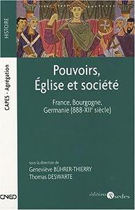 Pouvoirs, Eglise et société : France, Bourgogne, Germanie (888-XIIe siècle) par Olivier Bruand