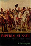 Imperial sunset;: The fall of Napoleon, 1813-14