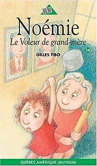 Noémie, tome 14 : Le voleur de grand-mère par Gilles Tibo