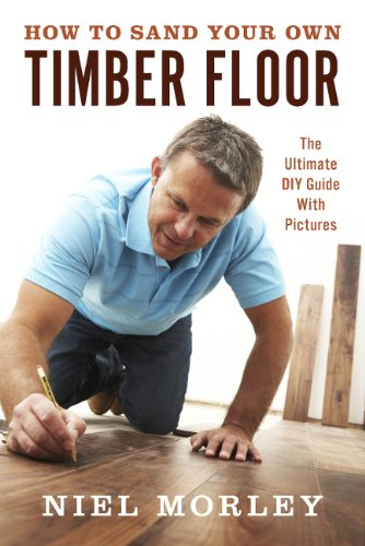 How To Sand Your Own Timber Floor: The Ultimate DIY Guide With Pictures