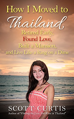 How I Moved to Thailand, Retired Early, Found Love, Built a Mansion, and Live Like a King on a Dime