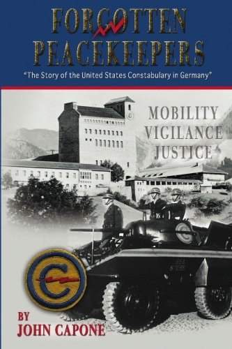 Forgotten Peacekeepers: The Story of the United States Constabulary in Germany
