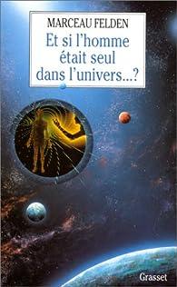 Et si l'homme était seul dans l'univers? par Marceau Felden