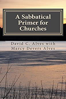 A Sabbatical Primer for Churches: How to Love and Honor the Pastor God Has Given You (A Sabbatical Primers Series Book 2) by [Alves, David, Alves, Marcy]