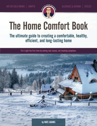 The Home Comfort Book: The ultimate guide to creating a comfortable, healthy, long lasting, and efficient home. ()