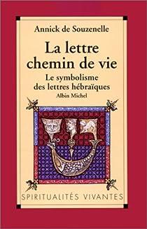 La Lettre, chemin de vie : Le symbolisme des lettres hébraïques par Souzenelle