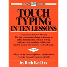 Touch Typing in Ten Lessons: The Famous Ben'Ary Method -- The Shortest Complete Home-Study Course in the Fundamentals of Touch Typing