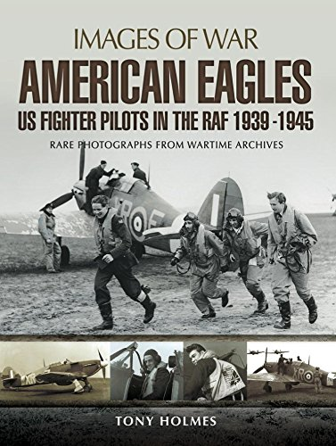 American Eagles: US Fighter Pilots in the RAF 1939-1945: Rare Photographs from Wartime Archives (Images of War)