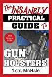 The Insanely Practical Guide to Gun Holsters, 2nd Edition
