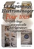 Le dépannage électroménager pour tous : Tome 1, Lave-linge, Lave-vaisselle, Réfrigérateurs, Congélateurs