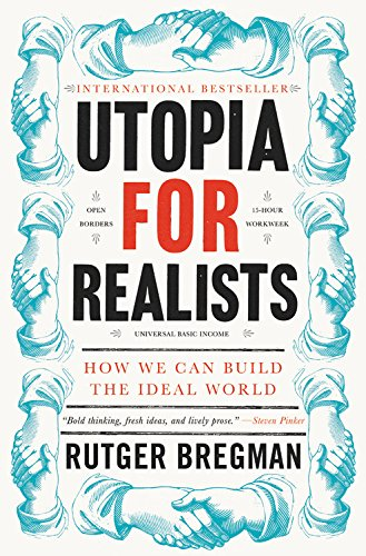 Utopia for Realists: How We Can Build the Ideal World [Rutger Bregman] (Tapa Dura)