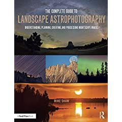 The Complete Guide to Landscape Astrophotography from Focal Press