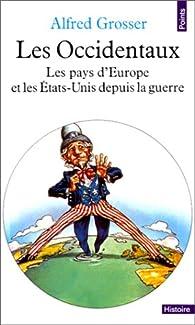 Les Occidentaux. Les pays d'Europe et les Etats-Unis depuis la guerre par Alfred Grosser
