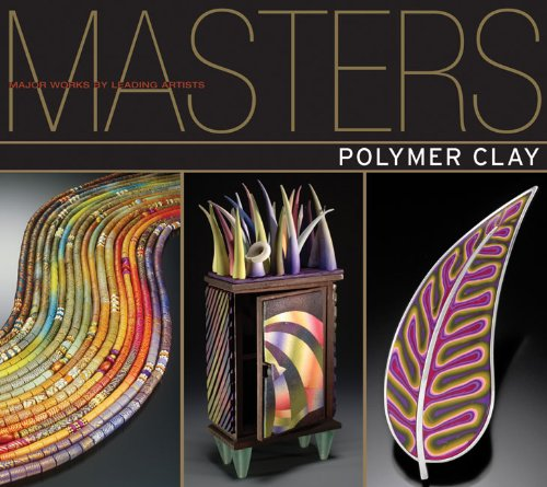 (Masters: Polymer Clay: Major Works by Leading Artists)