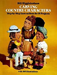 Carving Country Characters: Step-by-Step Instructions for 18 Projects with 105 illustrations