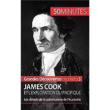 James Cook et l'exploration du Pacifique: Les débuts de la colonisation de l'Australie (Grandes Découvertes t. 3) (French Edition)
