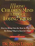 Making Children Mind Without Losing Yours: How to Bring Out the Best in Kids by Doing What Is Best for Them, Workbook