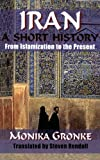 Iran : A Short History from Islamization to the Present, Gronke, Monika, 1558764445