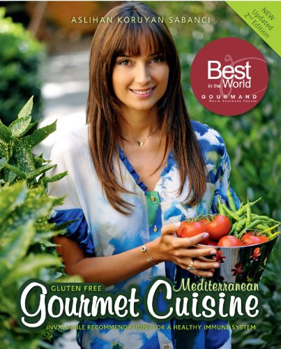 Gluten Free Mediterranean Gourmet Cuisine: Invaluable Recommendations for a Healthy Immune System by Aslihan Koruyan Sabanci