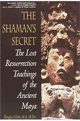 Shaman's Secret: The Lost Resurrection Teachings of the Ancient Maya Paperback
