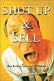 Shut up and Sell:How to Say Less and Sell More Today, Craig Lawn, 0595656846