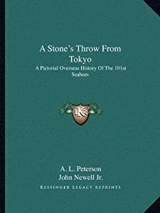 A Stone's Throw From Tokyo: A Pictorial Overseas History Of The 101st Seabees from Kessinger Publishing, LLC