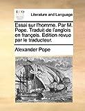 Essai Sur L'Homme Par M Pope Traduit de L'Anglois en François Edition Revue Par le Traducteur, Alexander Pope, 1170459382