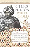 White Gold: The Extraordinary Story of Thomas Pellow and North Africa's One Million European Slaves: The Forgotten Story of North Africa's European Slaves