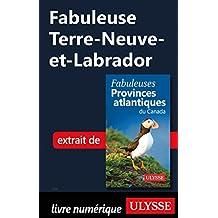 Fabuleuse Terre-Neuve-et-Labrador (French Edition)