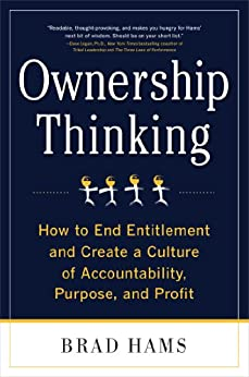 Ownership Thinking:  How to End Entitlement and Create a Culture of Accountability, Purpose, and Profit by [Hams, Brad]