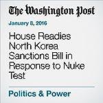 House Readies North Korea Sanctions Bill in Response to Nuke Test | Mike DeBonis