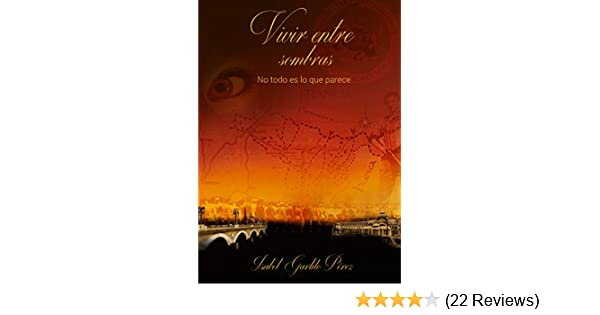 Amazon.com: Vivir entre sombras: No todo es lo que parece (Spanish Edition) eBook: Isabel María Garlito Pérez, Rubén León Garlito, Daniel González Colinas: ...