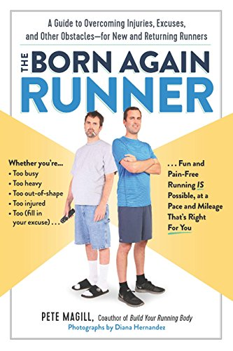 The Born Again Runner: A Guide to Overcoming Excuses, Injuries, and Other Obstacles-for New and Returning ()