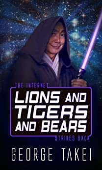 Lions and Tigers and Bears - The Internet Strikes Back (Life, the Internet and Everything Book 2) by [Takei, George]