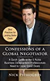 Confessions of a Global Negotiator: A Quick Guide to the 5 Rules Business Development Professionals Need to Close Great Deals