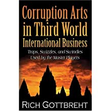 Corruption Arts in Third World International Business: Traps, Swizzles, and Swindles Used by the Master Players